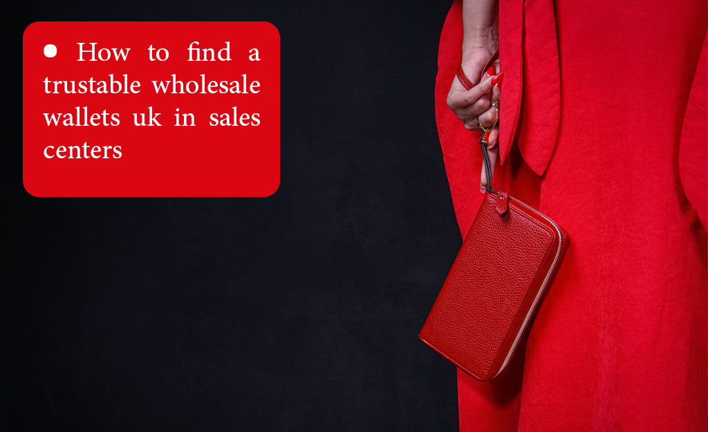How to find a trustable wholesale wallets uk in sales centers